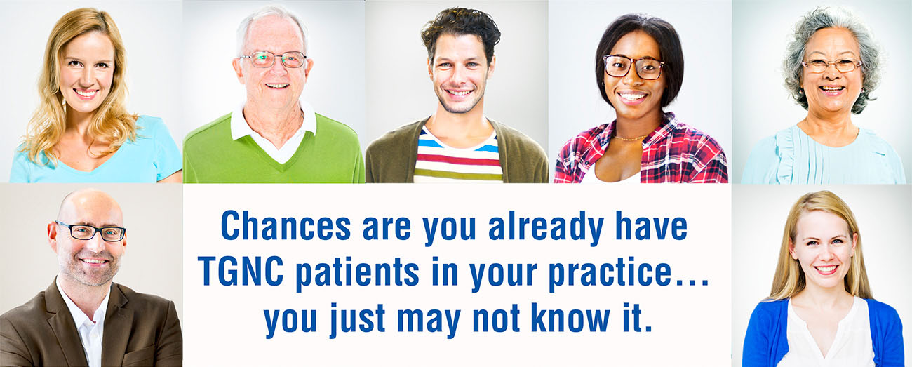 Chances are you already have TGNC patients in your practice... you just may not know it.